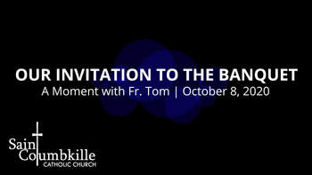 Our Invitation to the Banquet | A Moment with Father Tom
