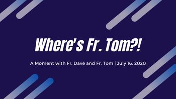 Where's Fr. Tom?! | A Moment with Fr. Dave and Fr. Tom