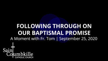 Following Through on Our Baptismal Promise | A Moment with Father Tom