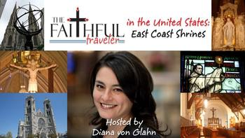 Take a Virtual Trip with: The Faithful Traveler in the United States ~ East Coast Shrines