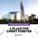 Dedication of Christ Cathedral in the Roman Catholic Diocese of Orange, California