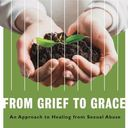 Grief to Grace Public Presentation - An Approach to Healing from Sexual Abuse