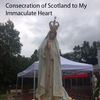 Scotland Consecrated to the Immaculate Heart of Mary!