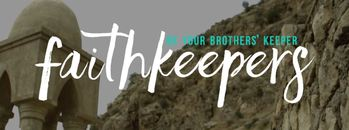 Faithkeepers - Be your brothers keeper
