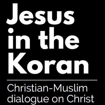 Jesus in the Koran - Christian-Muslim dialogue on Christ