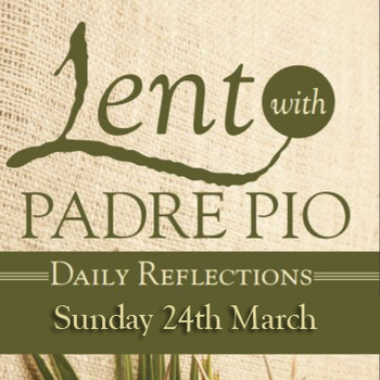 Third Sunday of Lent—March 24-Lent with Padre Pio