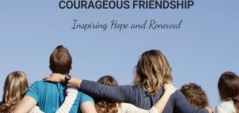 Courageous Friendship: Inspiring Hope and Renewal