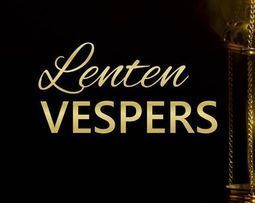 Lenten Vespers - Cancelled due to weather