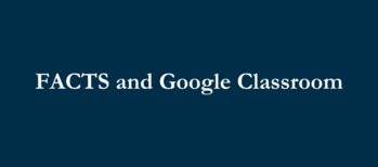 FACTS and Google Classroom: Your Guide