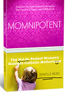 Momnipotent: The Not-So Perfect Guide to Catholic Motherhood