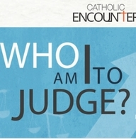 Who Am I to Judge? - Sunday Morning Adult Faith