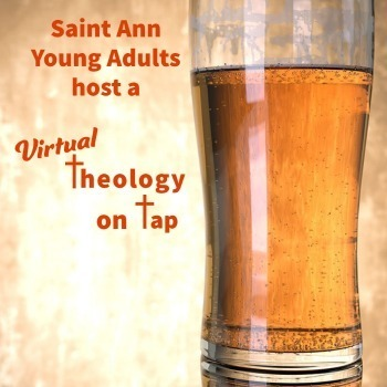 Saint Ann Young Adults host their 6th Theology on Tap (Virtual)!!
