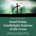 Good Friday Candlelight Stations of the Cross (OLG Cemetery)
