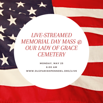 Memorial Day Live-Streamed Mass & Military Honors at Our Lady of Grace Cemetery
