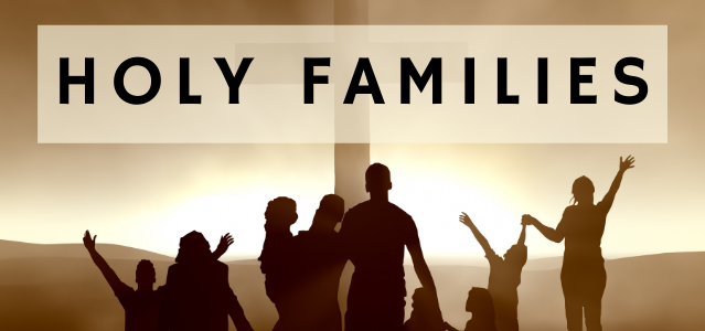 "Silhouettes of family before a large cross. Text in the middle reads, ""Holy Families."""