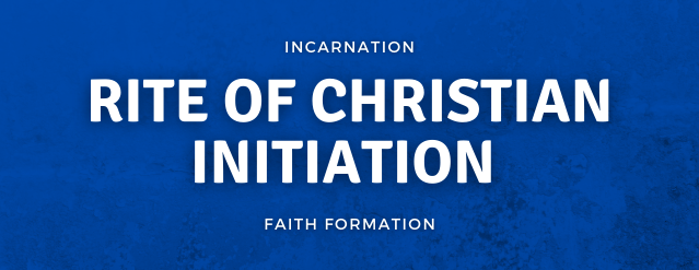 "Blue texted background with text in the middle that reads, ""Incarnation Faith Formation - Rite of Christian Initiation."""