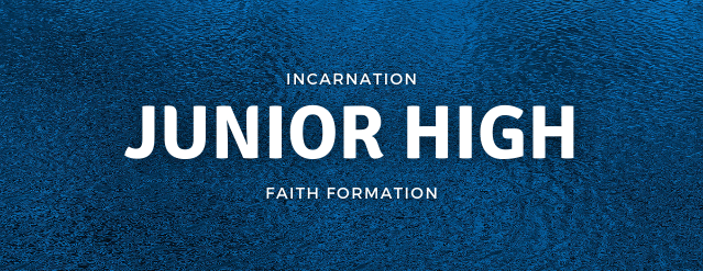 """Dark blue watery background with text in the middle that reads, """"Incarnation Faith Formation - Junior High."""""""