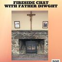 Fireside Chat with Fr. Dwight