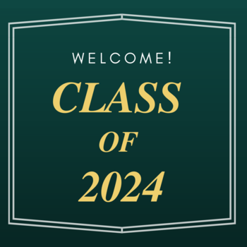 WELCOME CLASS OF 2024!