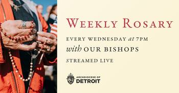 Weekly- Wednesday @ 7:00pm Rosary with our Bishops - RSVP