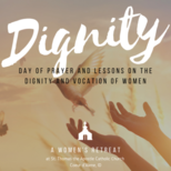 **POSTPONED DUE TO PHASE 3** Dignity: Women's Retreat