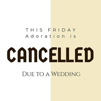 Adoration Cancelled Due to a Wedding