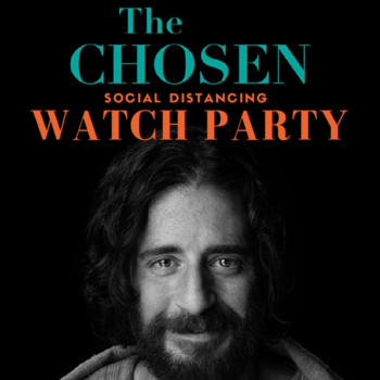 The Chosen Series (Social Distancing) Watch Party