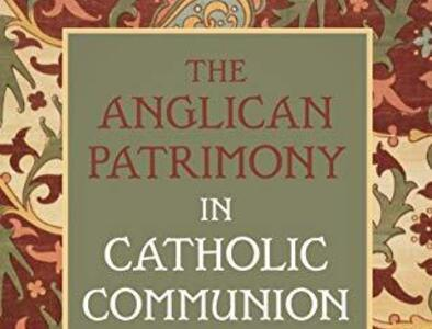 The Anglican Patrimony in Catholic Communion: The Gift of the Ordinariates (Book Review)