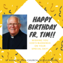 HAPPY BIRTHDAY FR. TIM!!