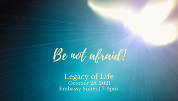 Legacy of Life 2021 - Be Not Afraid!