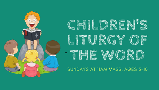 children's liturgy of the world is Sundays at 11am Mass for ages 5-10