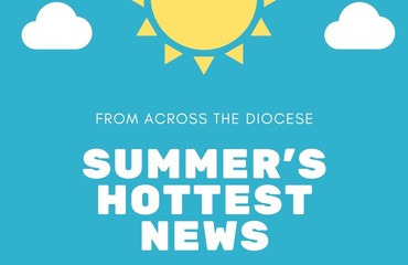 Summer's Hottest News from Across the Diocese