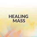 Healing Mass - March 6th - 11:00 am