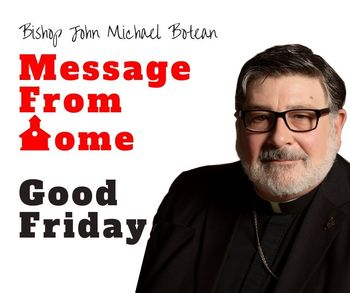 Bishop John Michael Botean's Good Friday Message