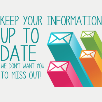 KEEP YOUR INFORMATION UPDATED!