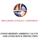WISCONSIN BISHOPS ADDRESS VACCINATION AND CONSCIENCE PROTECTION