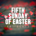 Sixth Sunday of Easter | Vigil Mass | Fr. Scott