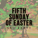 Fifth Sunday of Easter | Mass | Fr. Scott