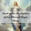 Feast of the Assumption of the Blessed Virgin Mary | Homily | Fr. Scott