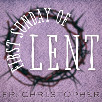 First Sunday of Lent | Homily | Fr. Christopher