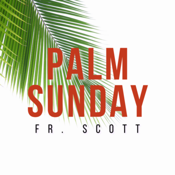 Palm Sunday | Vigil Mass | Fr. Scott