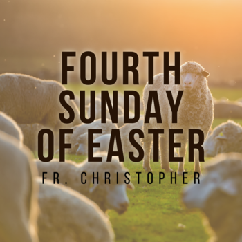 Fourth Sunday of Easter | Mass | Fr. Christopher