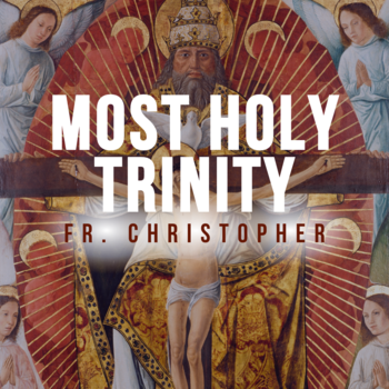 Most Holy Trinity | Homily | Fr. Christopher