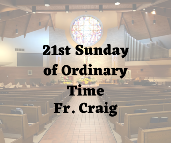 21st Sunday of Ordinary Time | Homily | Fr. Craig