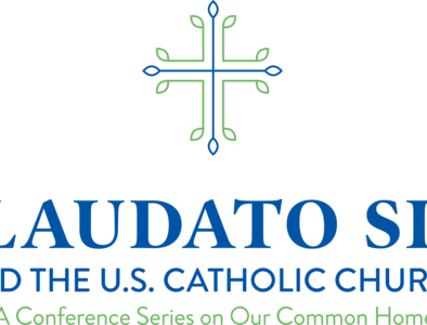 Laudato Si' and the U.S. Catholic Church:  A Conference Series on Our Common Home