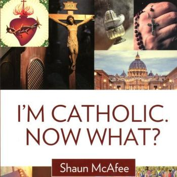 """I'm Catholic. Now What?"""