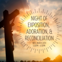 Night of Exposition, Adoration, and Reconciliation