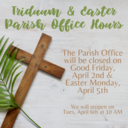Parish Office Hours for Triduum and Easter
