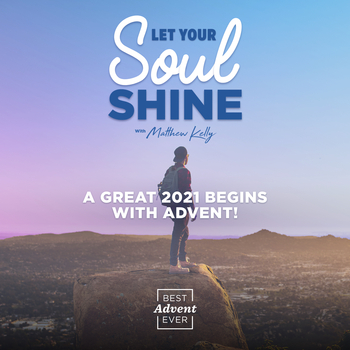 """""""Let Your Soul Shine: Best Advent Ever"""""""