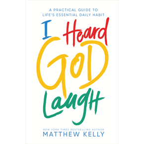 I Heard God Laugh Matthew Kelly